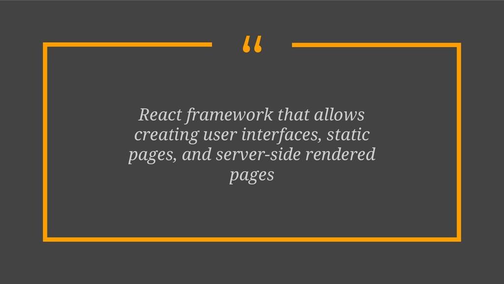 """ React framework that allows creating user int..."