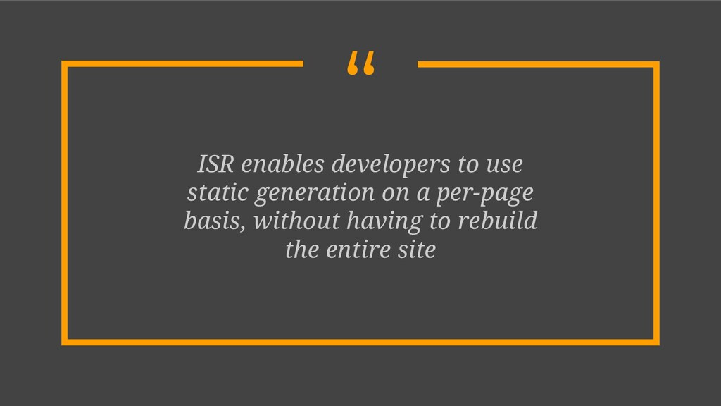 """"""" ISR enables developers to use static generati..."""