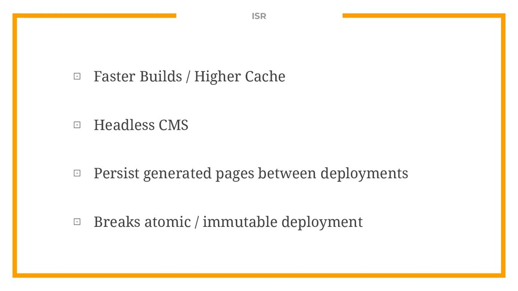 ISR ⊡ Faster Builds / Higher Cache ⊡ Headless C...
