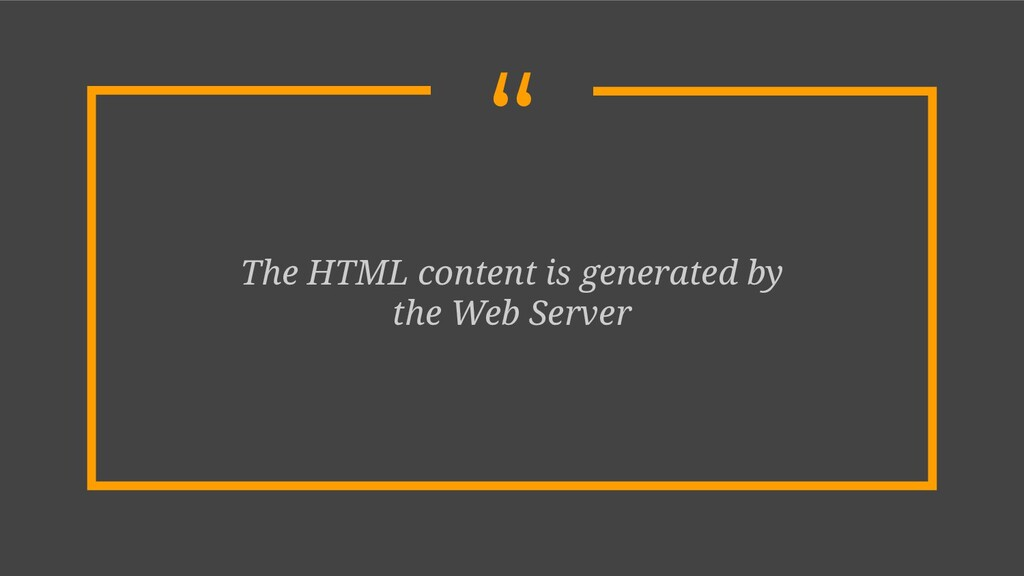 """"""" The HTML content is generated by the Web Serv..."""