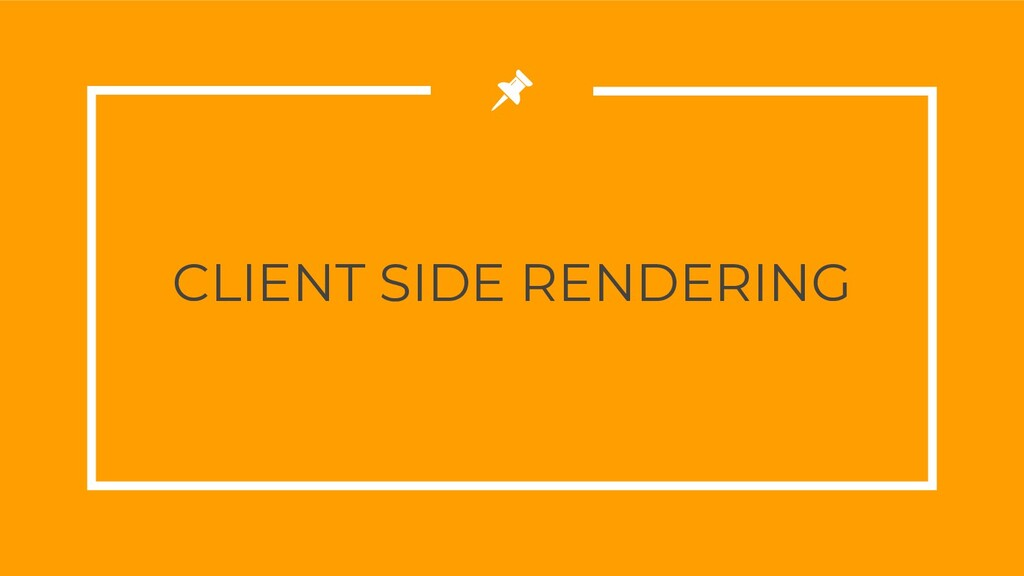 CLIENT SIDE RENDERING