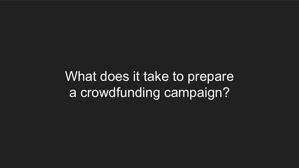 What does it take to prepare a crowdfunding cam...