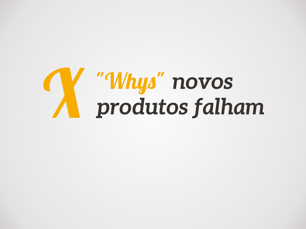 """""""Whys"""" novos produtos falham X"""