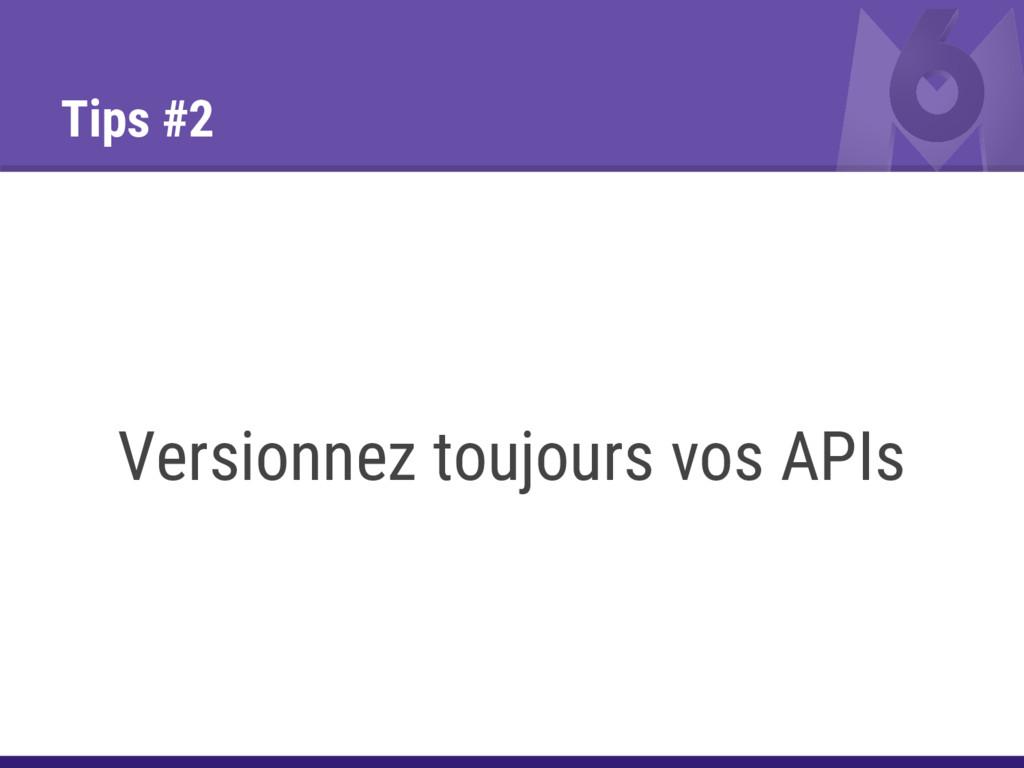 Tips #2 Versionnez toujours vos APIs