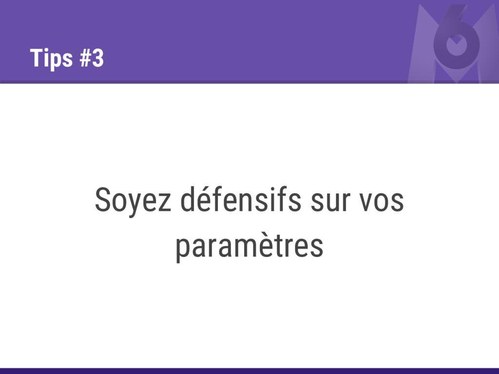 Tips #3 Soyez défensifs sur vos paramètres