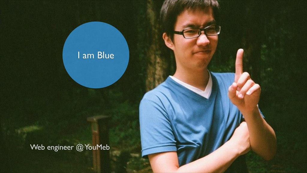 I am Blue Web engineer @ YouMeb