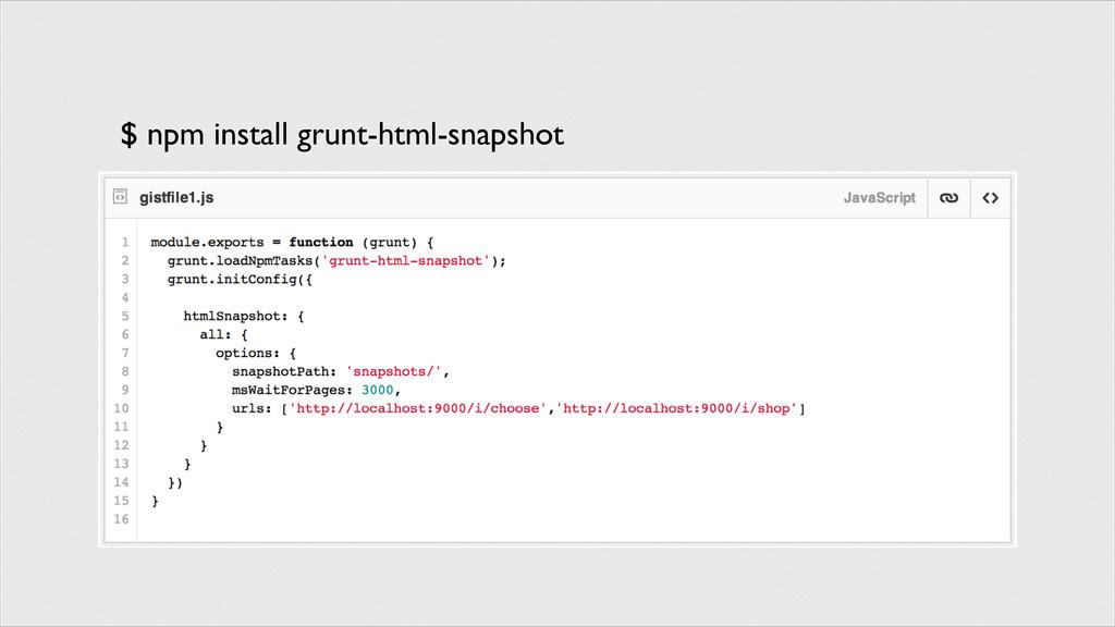 $ npm install grunt-html-snapshot