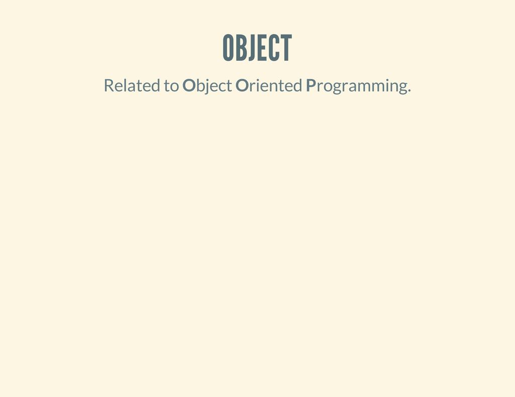 OBJECT Related to Object Oriented Programming.