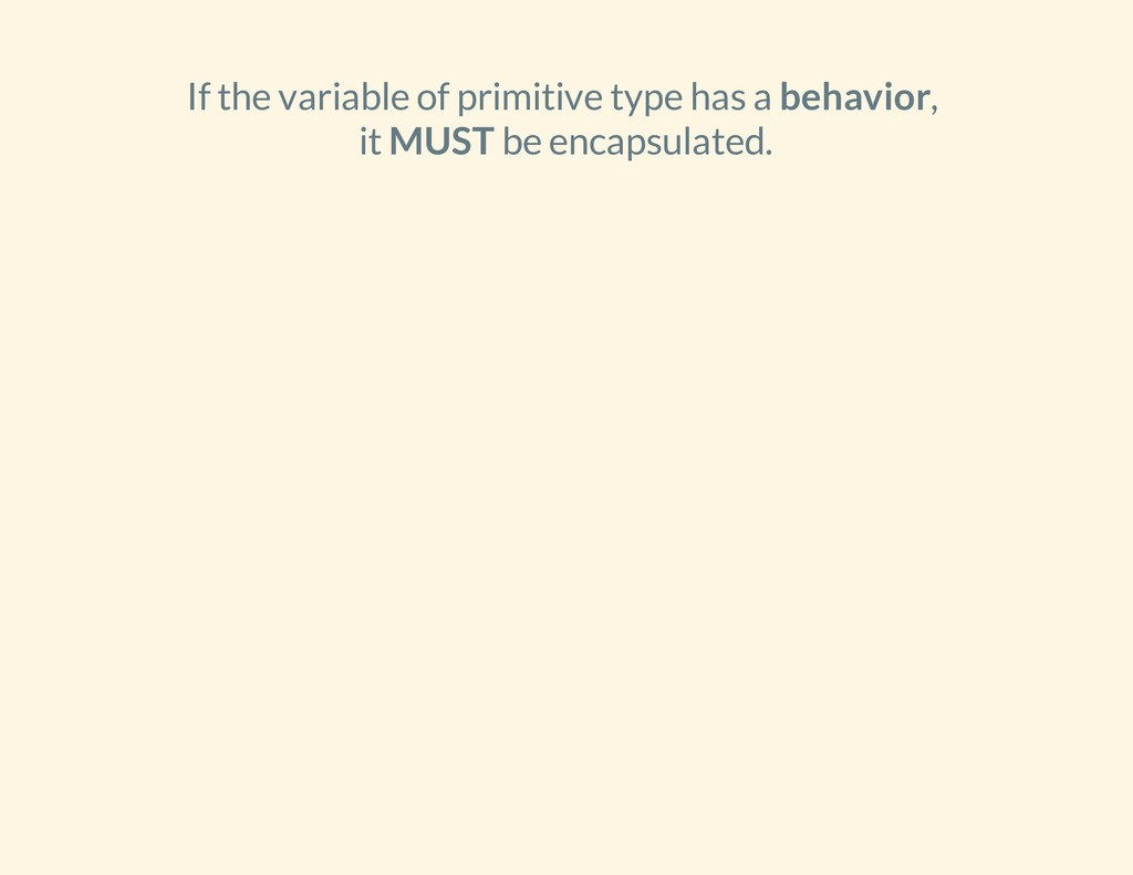 If the variable of primitive type has a behavio...