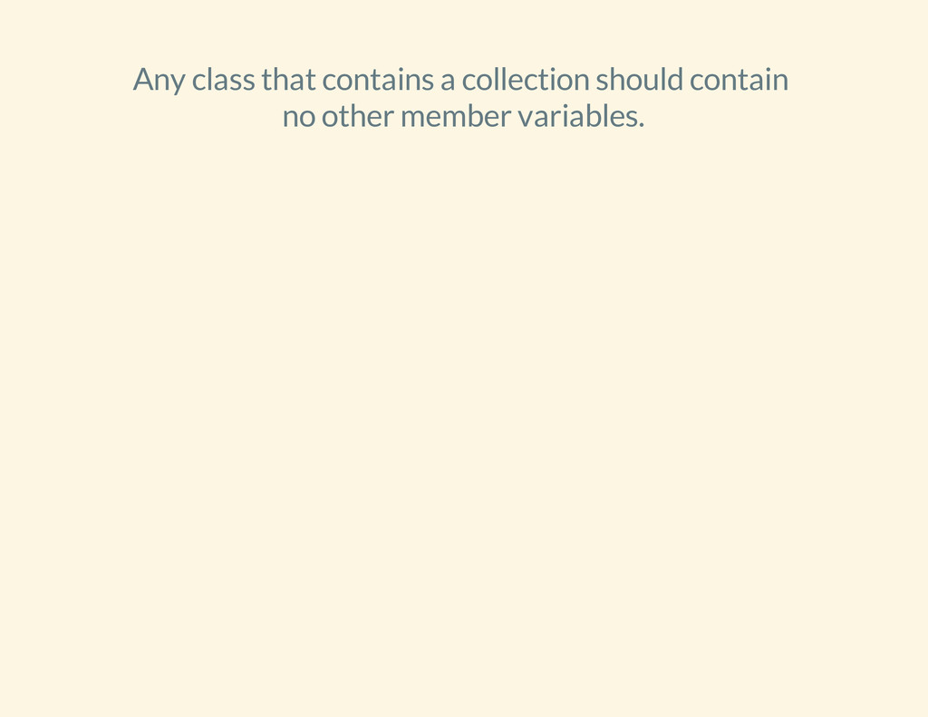 Any class that contains a collection should con...