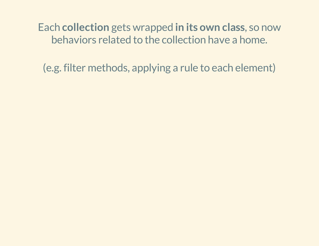 Each collection gets wrapped in its own class, ...