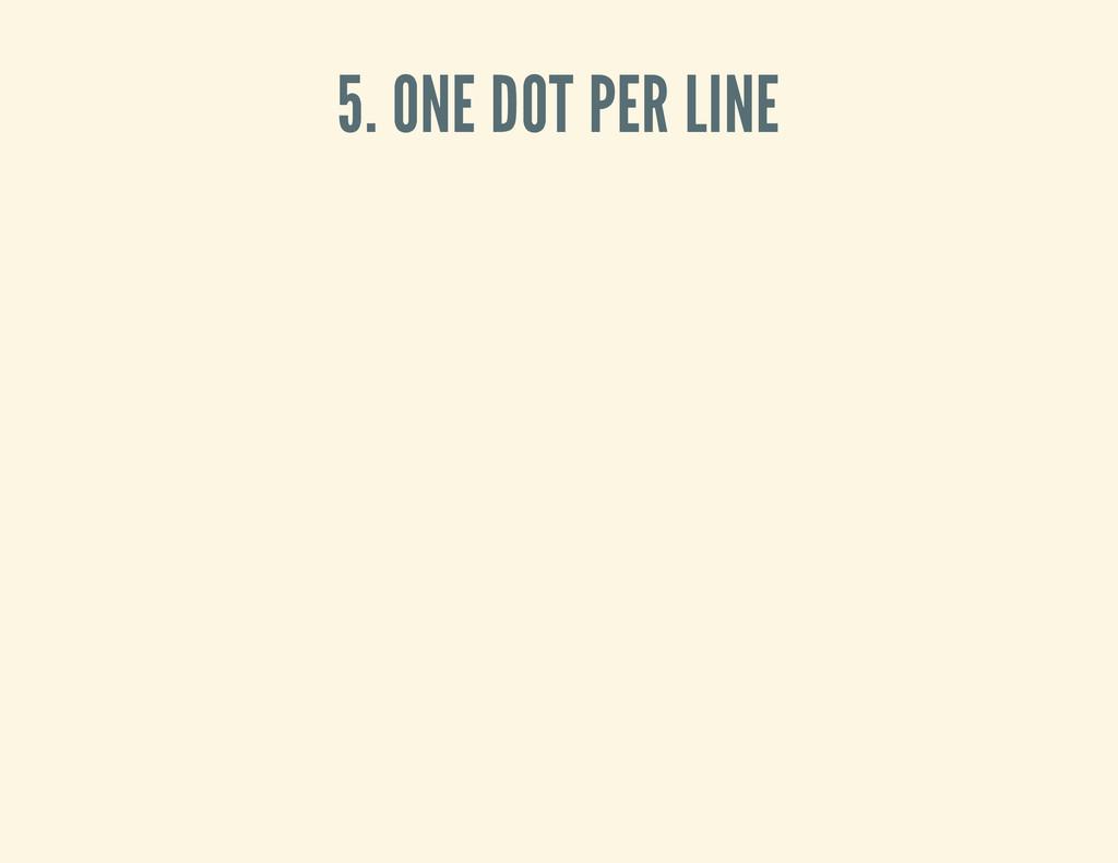 5. ONE DOT PER LINE