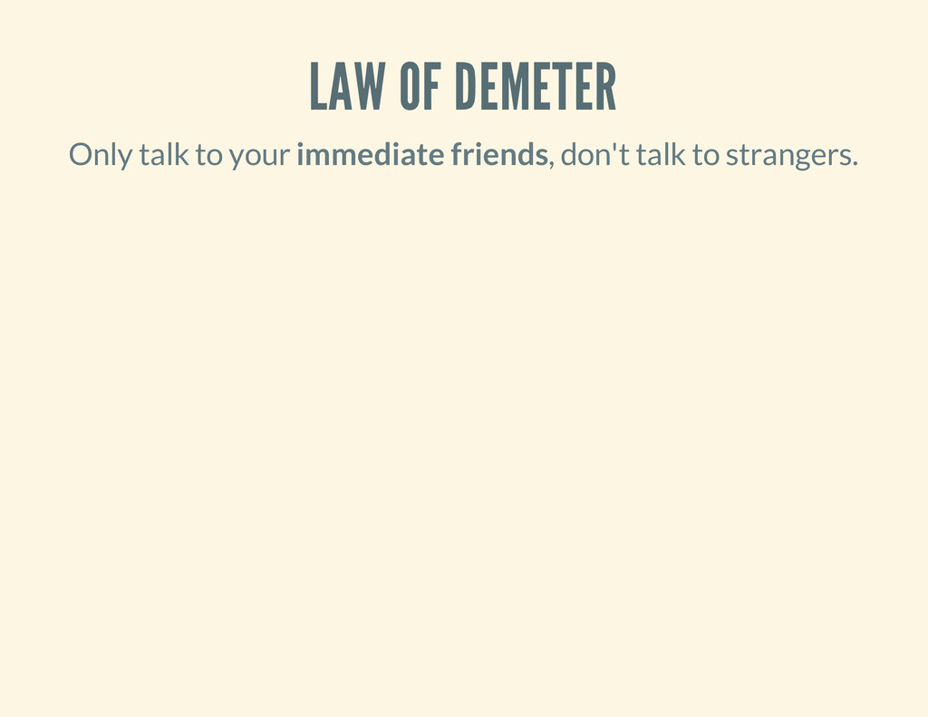 LAW OF DEMETER Only talk to your immediate frie...
