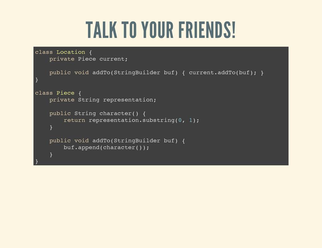 TALK TO YOUR FRIENDS! c l a s s L o c a t i o n...