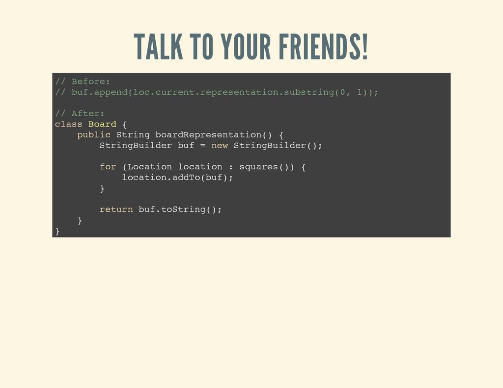 TALK TO YOUR FRIENDS! / / B e f o r e : / / b u...
