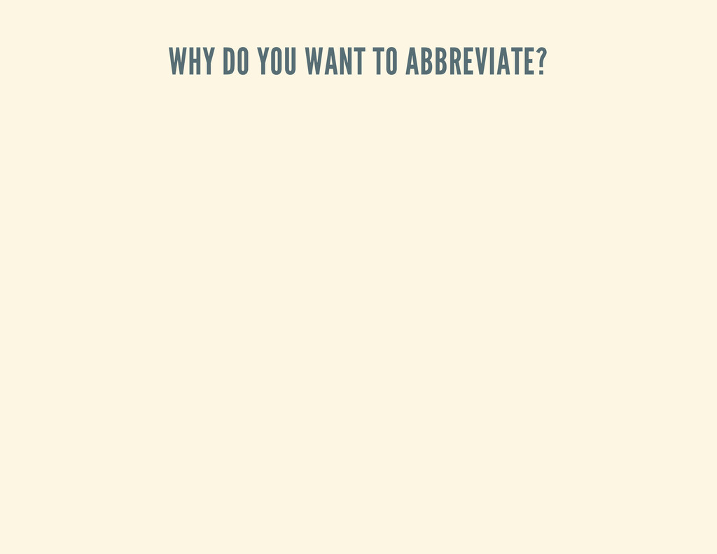 WHY DO YOU WANT TO ABBREVIATE?