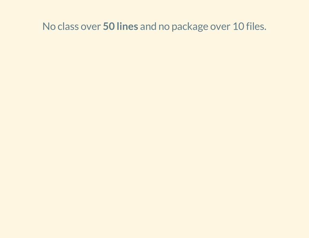No class over 50 lines and no package over 10 f...