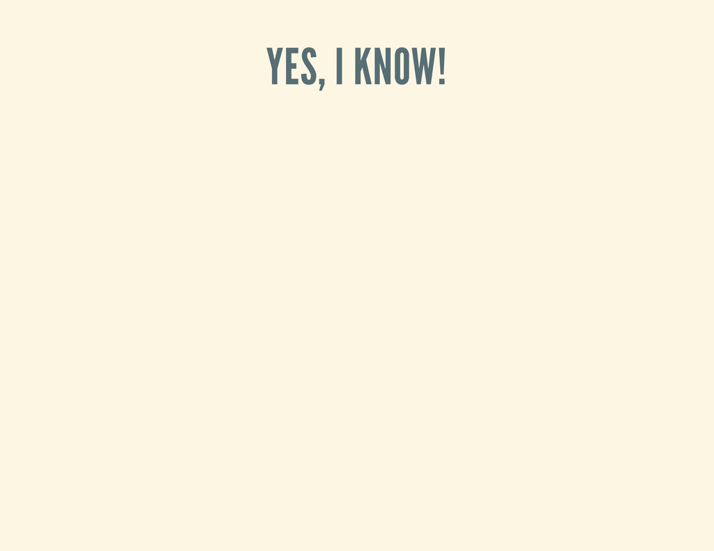 YES, I KNOW!