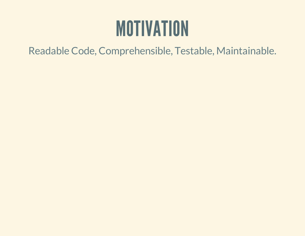 MOTIVATION Readable Code, Comprehensible, Testa...