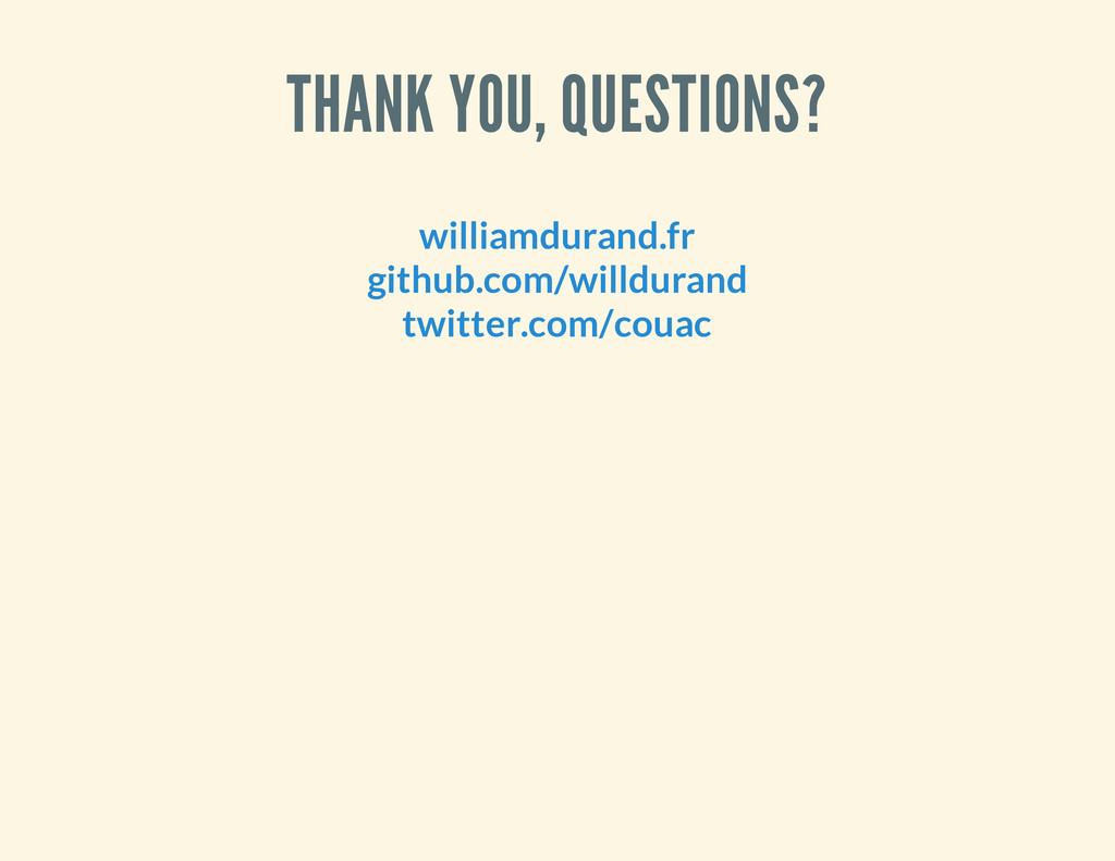 THANK YOU, QUESTIONS? williamdurand.fr github.c...