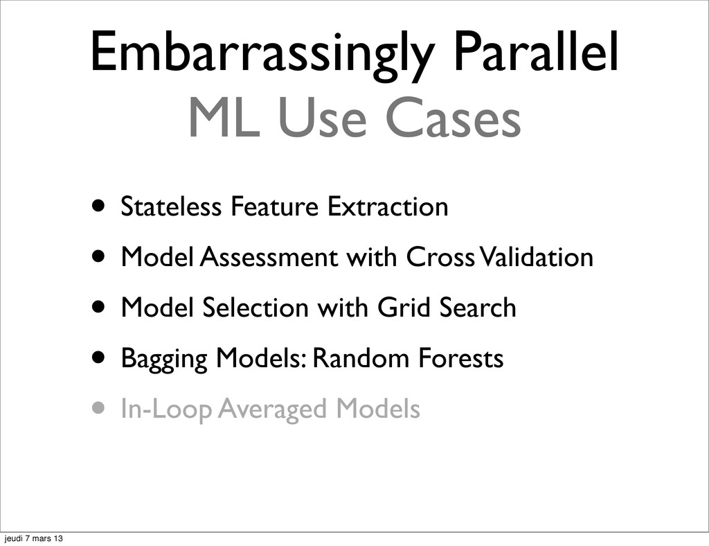 Embarrassingly Parallel ML Use Cases • Stateles...