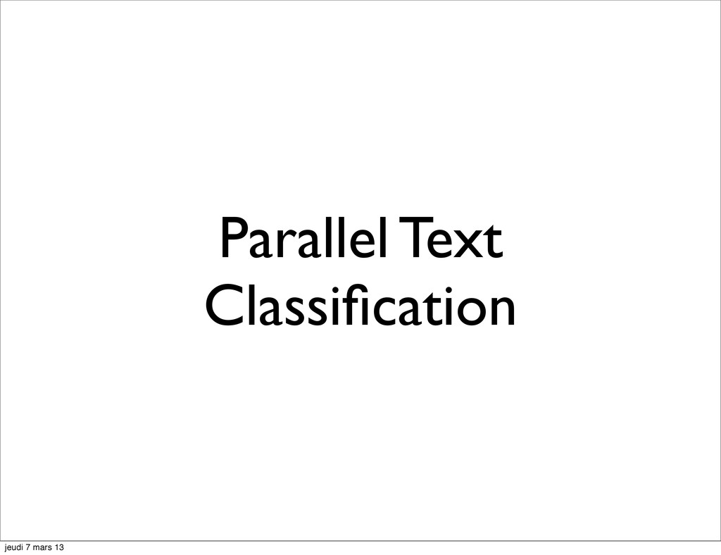 Parallel Text Classification jeudi 7 mars 13