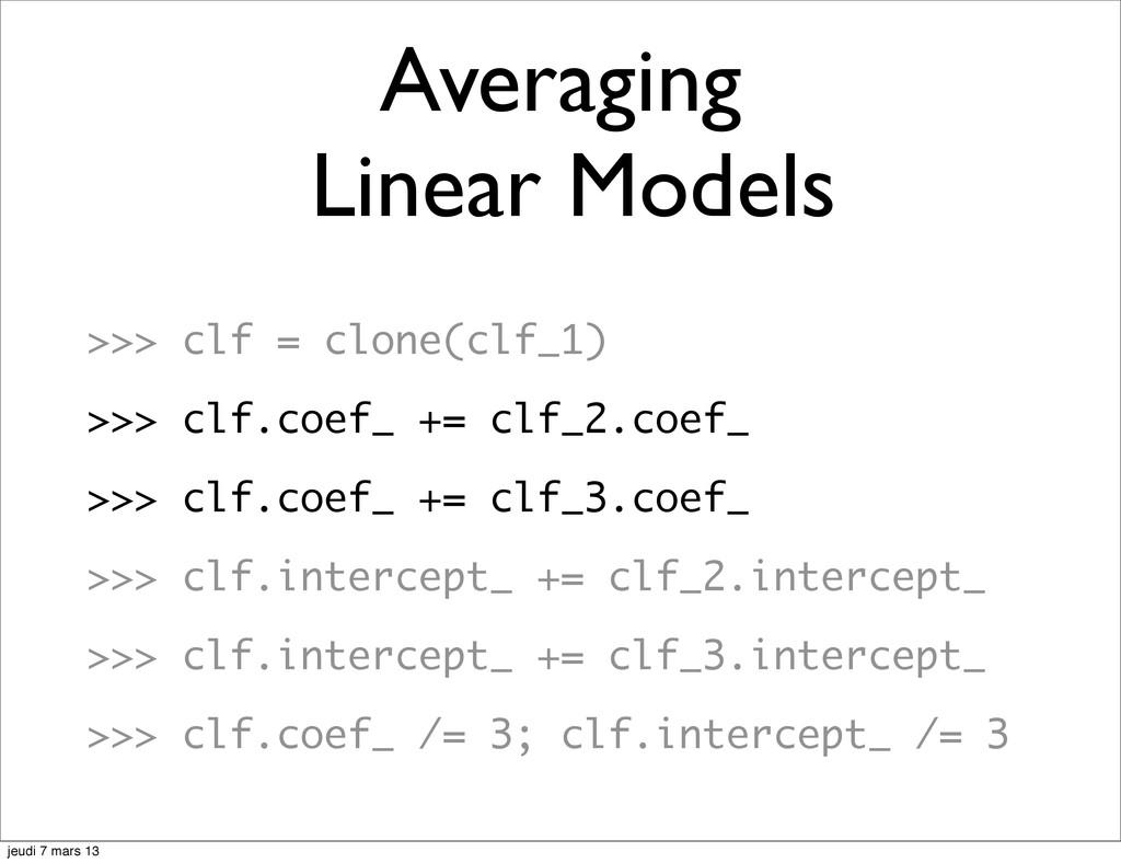 >>> clf = clone(clf_1) >>> clf.coef_ += clf_2.c...