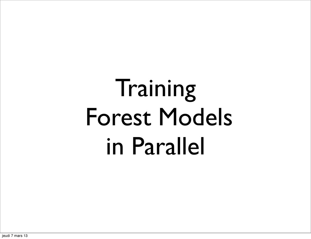 Training Forest Models in Parallel jeudi 7 mars...