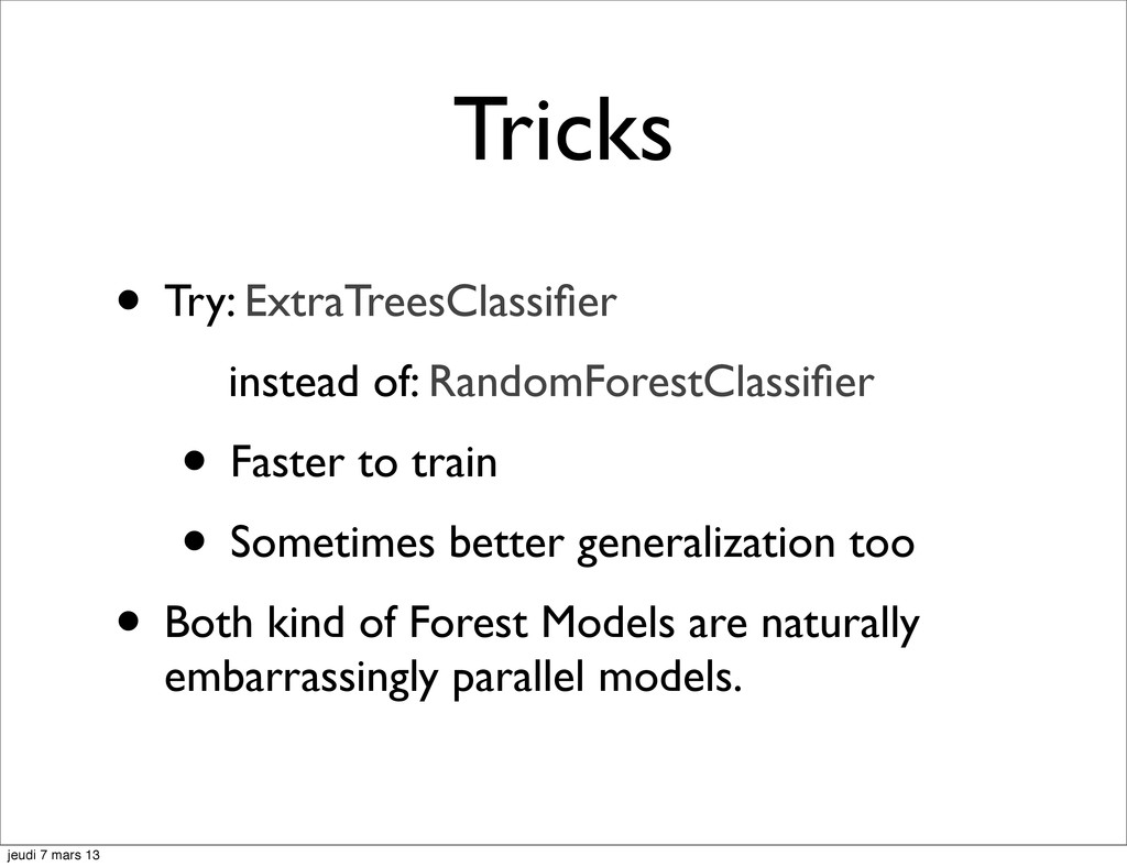 Tricks • Try: ExtraTreesClassifier instead of: R...