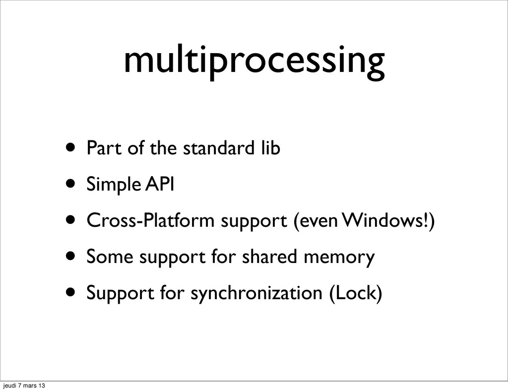 multiprocessing • Part of the standard lib • Si...