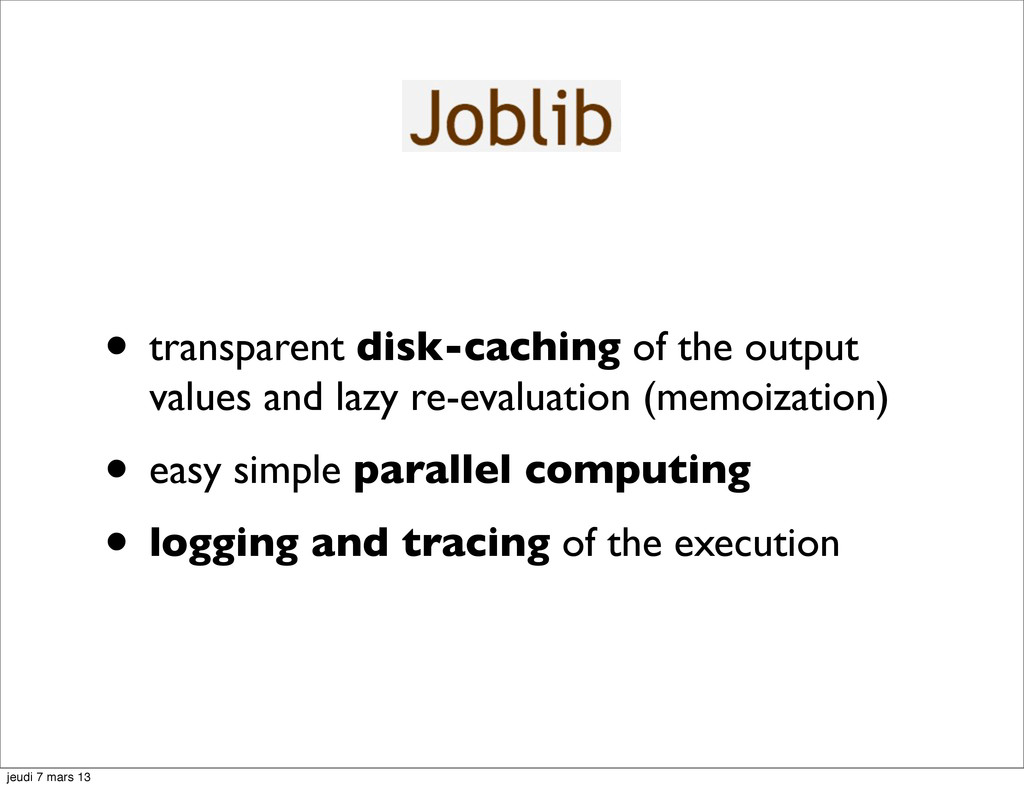 • transparent disk-caching of the output values...