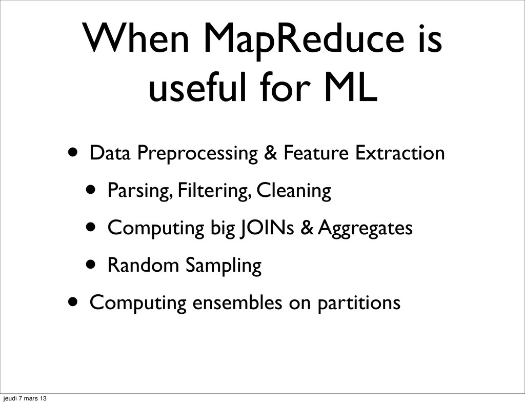 When MapReduce is useful for ML • Data Preproce...