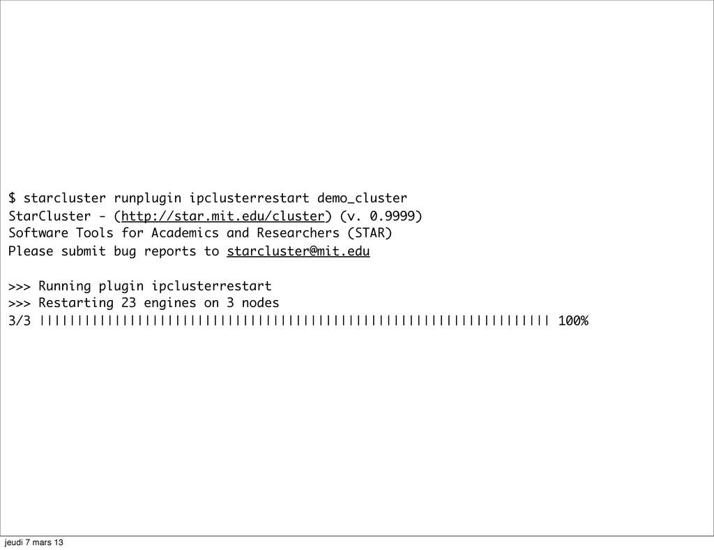 $ starcluster runplugin ipclusterrestart demo_c...