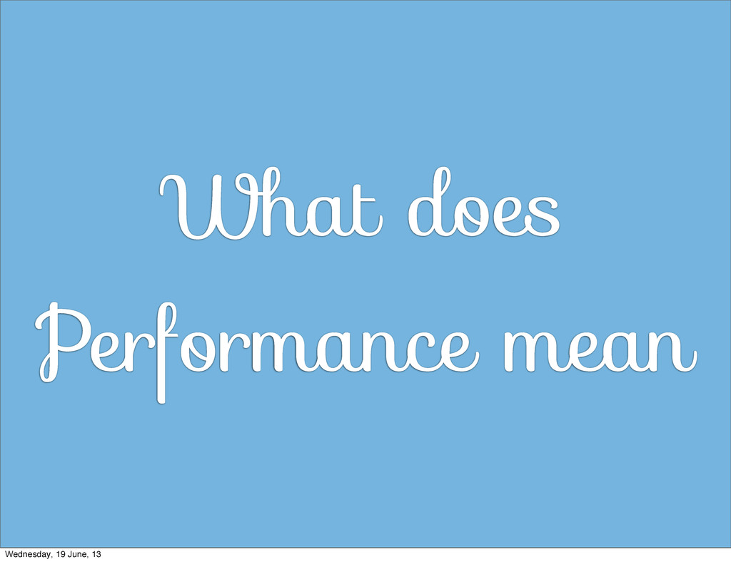 What does Performance mean Wednesday, 19 June, ...