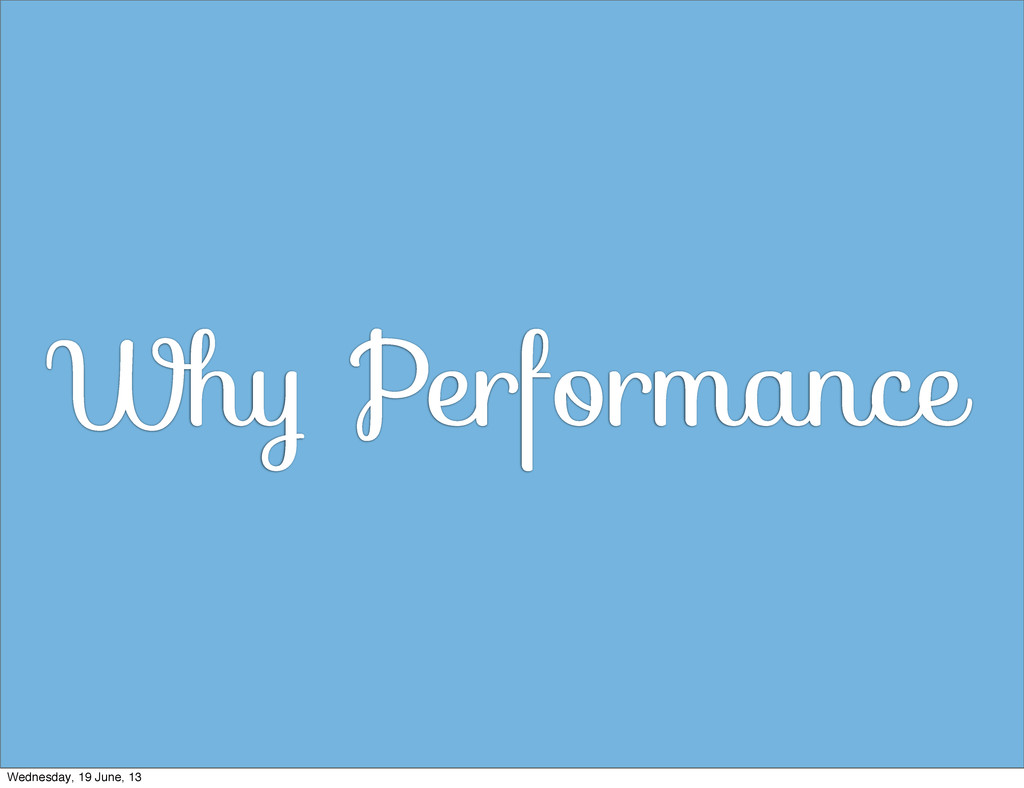 Why Performance Wednesday, 19 June, 13