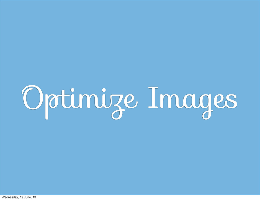 Optimize Images Wednesday, 19 June, 13