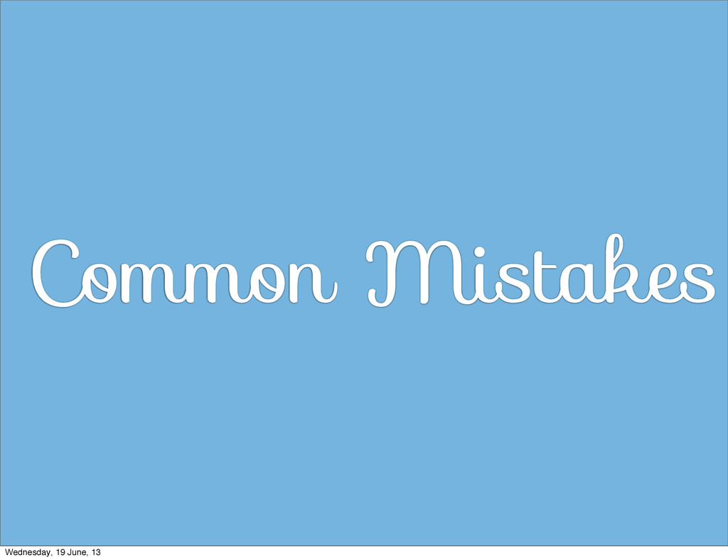 Common Mistakes Wednesday, 19 June, 13