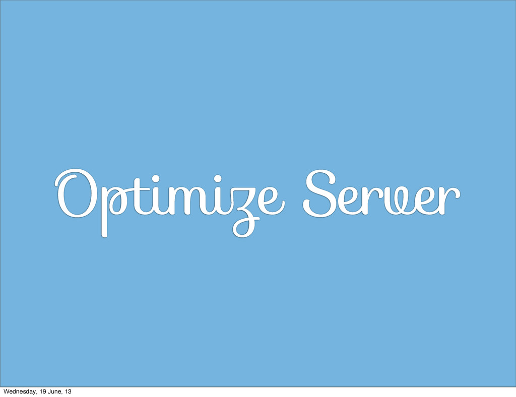 Optimize Server Wednesday, 19 June, 13