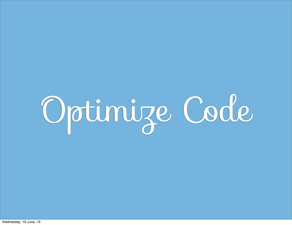 Optimize Code Wednesday, 19 June, 13