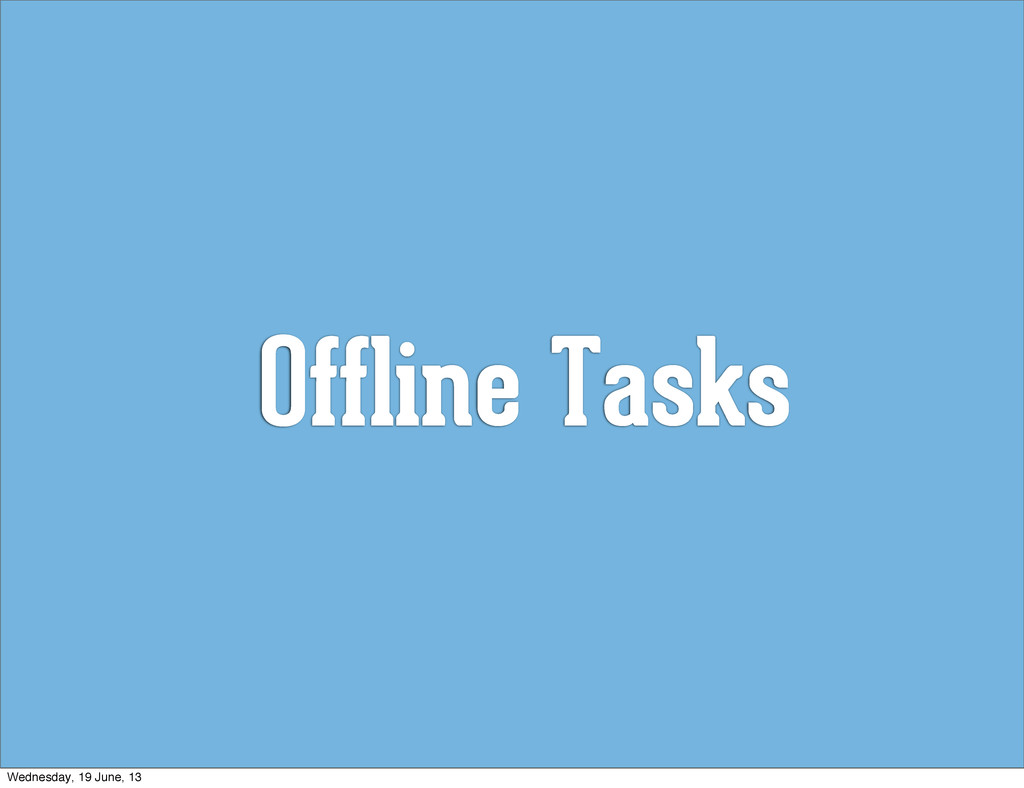 Offline Tasks Wednesday, 19 June, 13