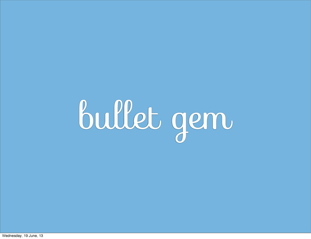 bullet gem Wednesday, 19 June, 13