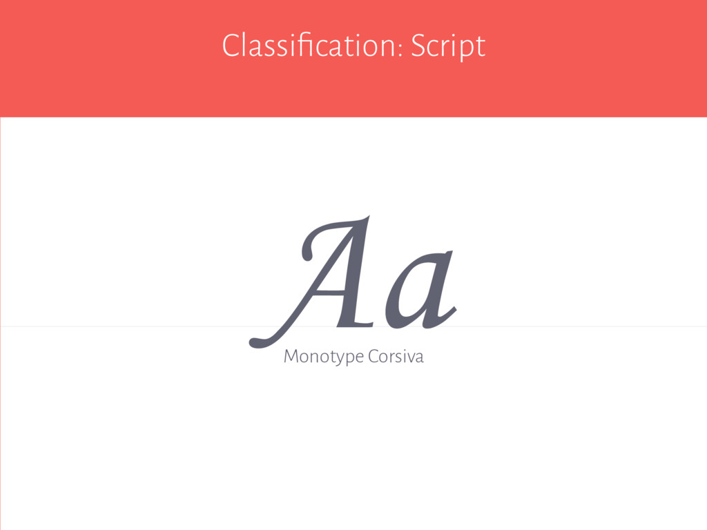 Classification: Script Aa Monotype Corsiva