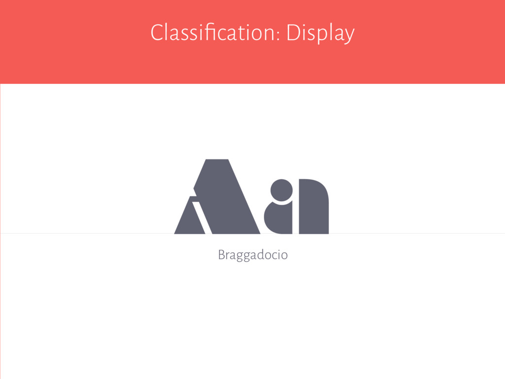 Classification: Display Aa Braggadocio