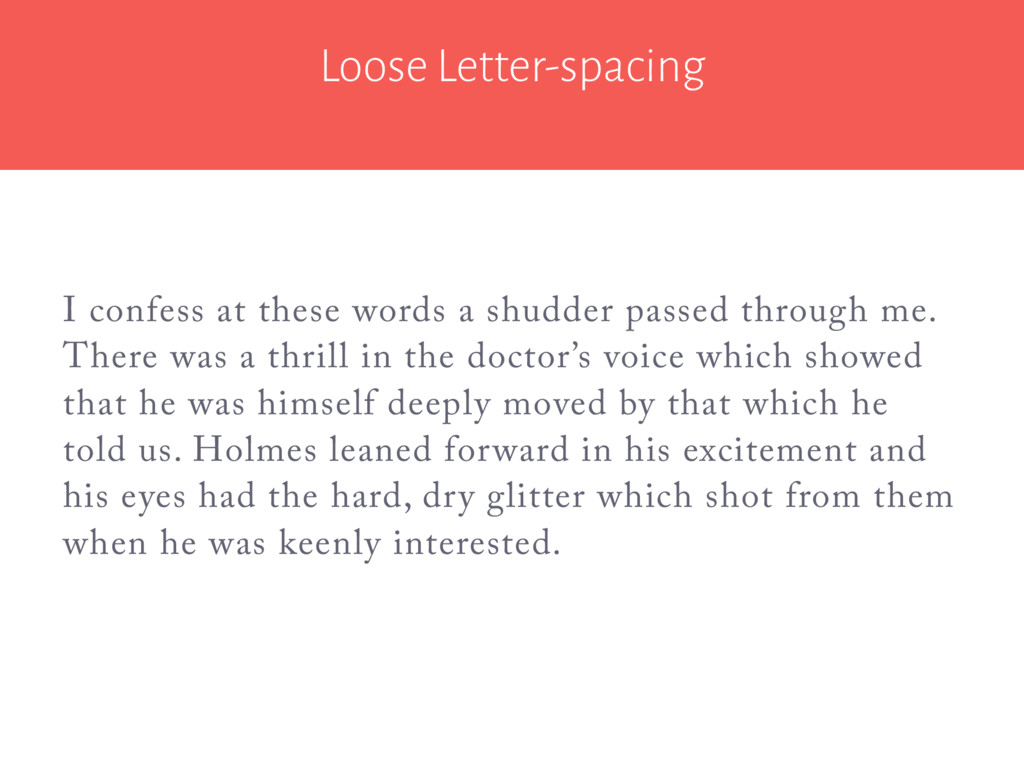 Loose Letter-spacing I confess at these words a...