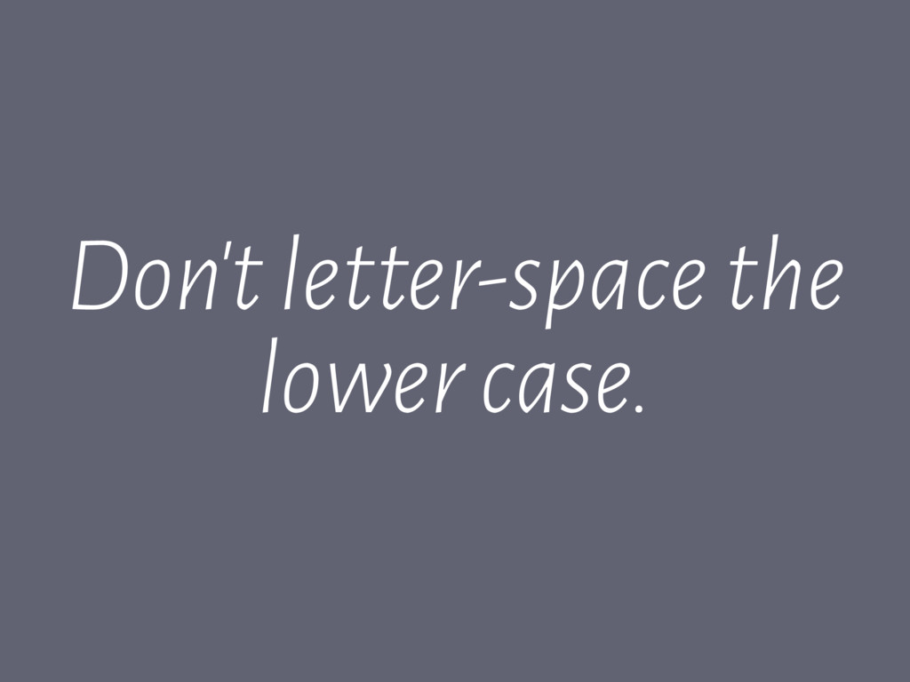 Don't letter-space the lower case.