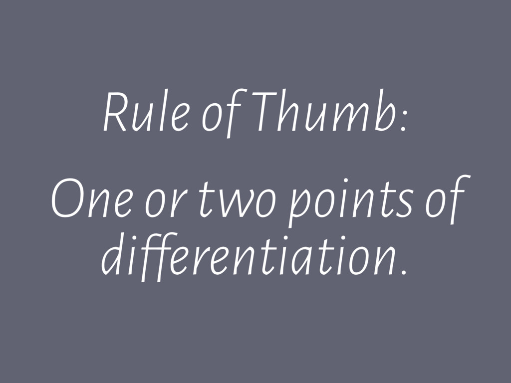 Rule of Thumb: One or two points of differentia...