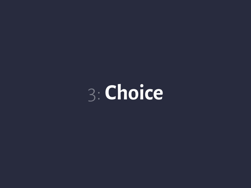 3: Choice