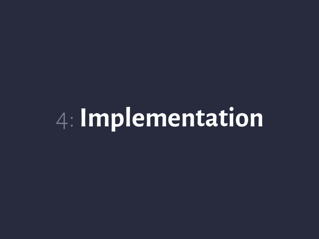 4: Implementation