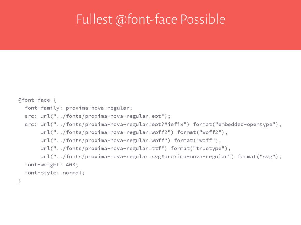 Fullest @font-face Possible @font-face { font-f...