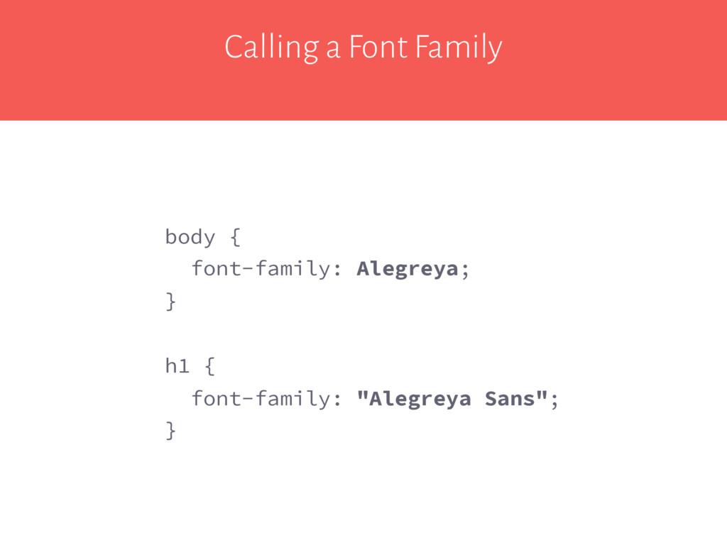 Calling a Font Family body { font-family: Alegr...
